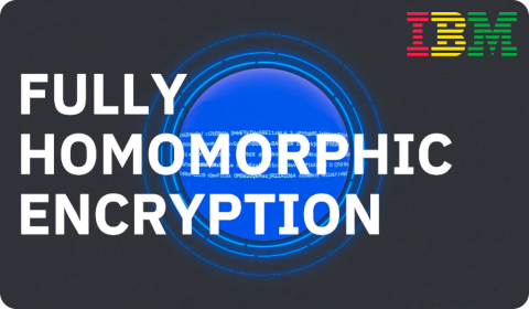 IBM – Fully Homomorphic Encryption