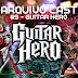 Arquivo Cast #9 - Guitar Hero