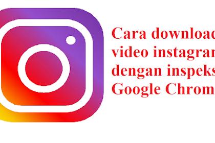 Cara Download Video Instagram Melalui Inspeksi Google Chrome