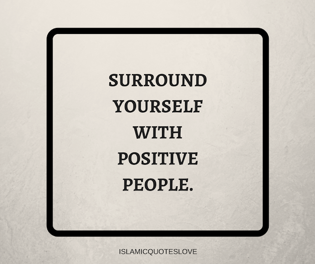 Surround yourself with positive people.