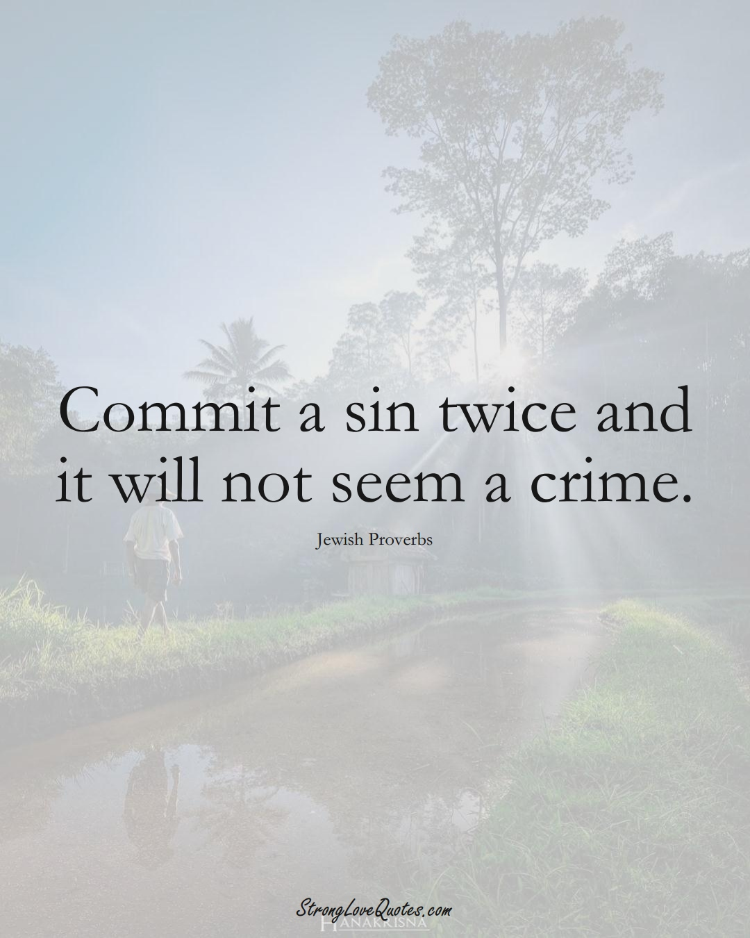 Commit a sin twice and it will not seem a crime. (Jewish Sayings);  #aVarietyofCulturesSayings