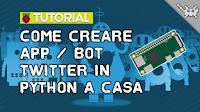 Come Utilizzare Le API Twitter via Python per BOT/APP Sul Raspberry Pi Zero!