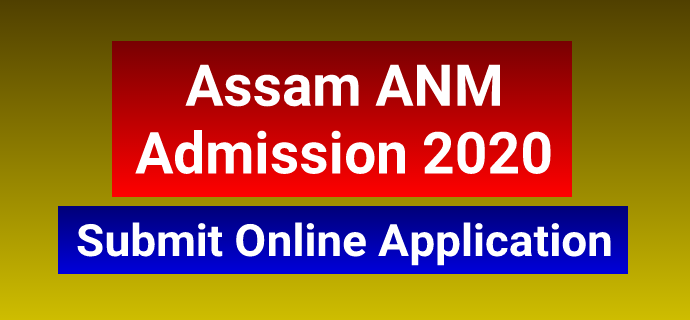 Assam ANM Admission 2020: Online Application Form & Eligibility Criteria