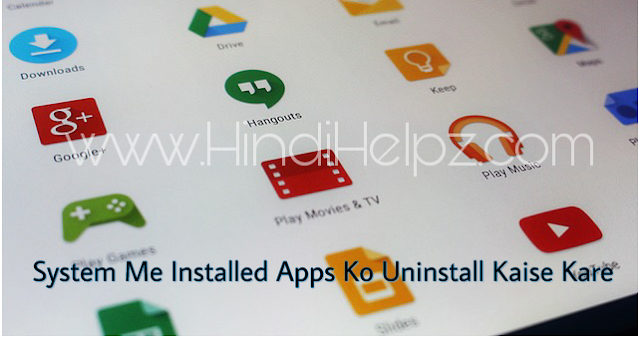 system me installed apps ko uninstall kaise kare