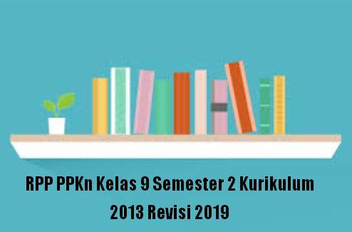 RPP PPKn Kelas 9 Semester 2 Kurikulum 2013 Revisi 2019