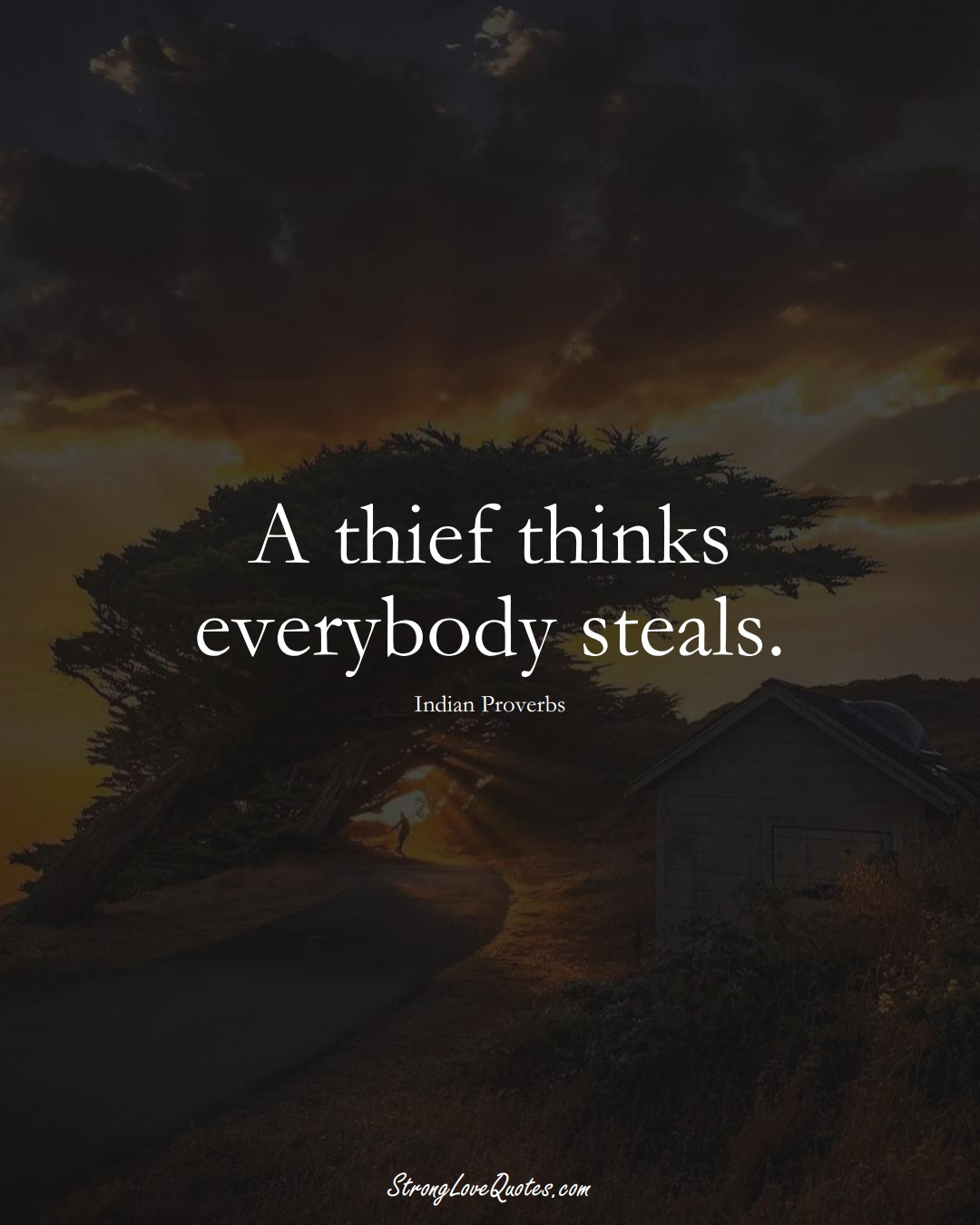 A thief thinks everybody steals. (Indian Sayings);  #AsianSayings