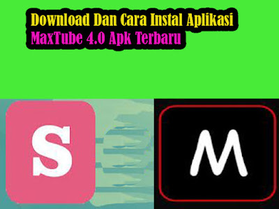 Download, Cara, Instal, Aplikasi, MaxTube 4.0, Apk, Terbaru, SiMontok, versi, hp, android, 2021, maxtube,