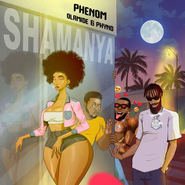 [Music] Phenom Ft. Olamide & Phyno – Shamanya