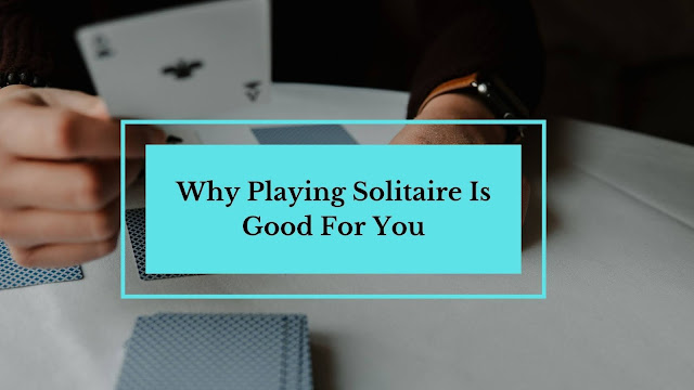 why playing solitaire is good for you