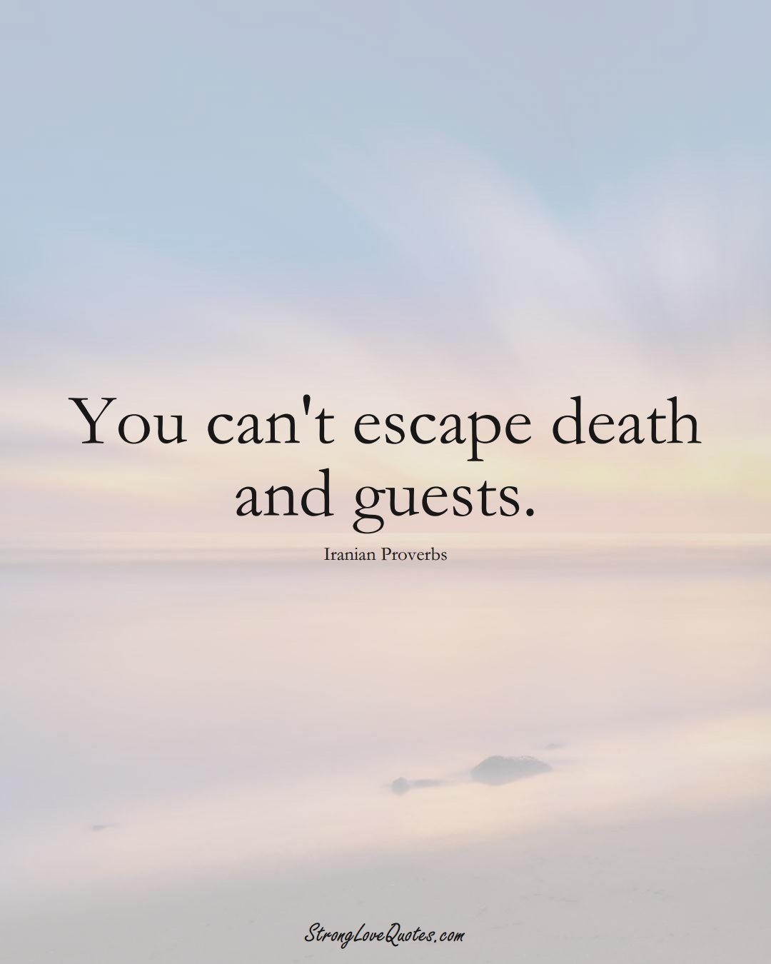 You can't escape death and guests. (Iranian Sayings);  #MiddleEasternSayings