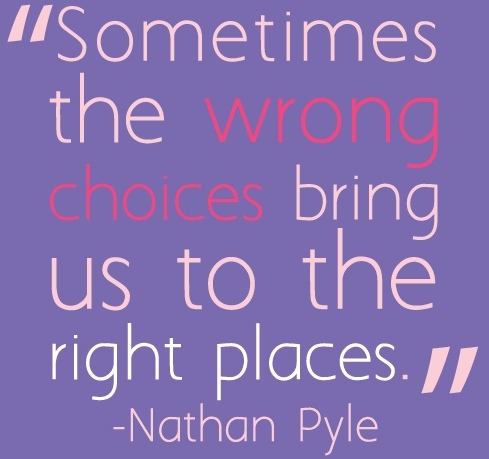 Life Quotes And Sayings Sometime Wrong Choices Bring Us To The