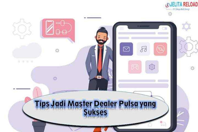 Tips Jadi Master Dealer Pulsa yang Sukses