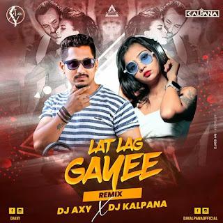 LAT LAG GAYEE (REMIX) - DJ AXY X DJ KALPANA