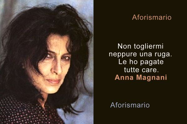 Aforismario Le Frasi Piu Belle E Significative Di Anna Magnani