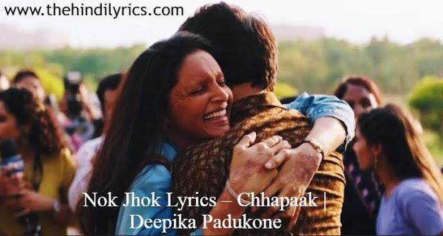 Nok Jhok Lyrics – Chhapaak  Deepika Padukone