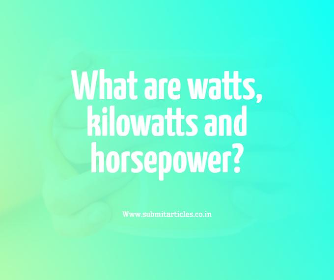 What are watts, kilowatts and horsepower?