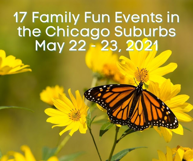 17 Family Fun Events in the Chicago Suburbs May 22 - 23, 2021