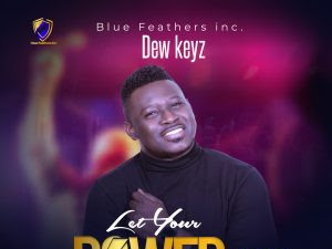 Download Music Mp3:- Dew Keyz – Let Your Power Flow (Prod By HillsPlay)