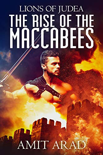 The Rise of the Maccabees: A Historical Novel (Lions of Judea Book 1) by Amit Arad