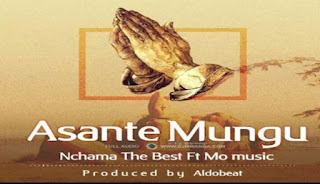 Download Audio | Nchama The Best Ft Mo Music – Asante Mungu mp3