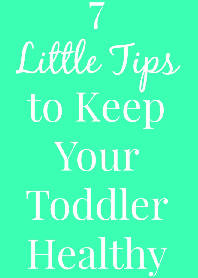 7 Little Tips to Keep Your Toddler Healthy www.nutritionistreviews.com