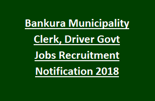 Bankura Municipality Clerk, Driver Govt Jobs Recruitment Notification 2018