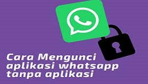 Cara Mengunci WhatsApp Tanpa Aplikasi Tambahan