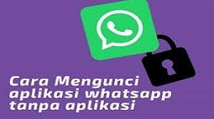 Cara Mengunci Whatsapp Tanpa Aplikasi Tambahan 2021 Cara1001