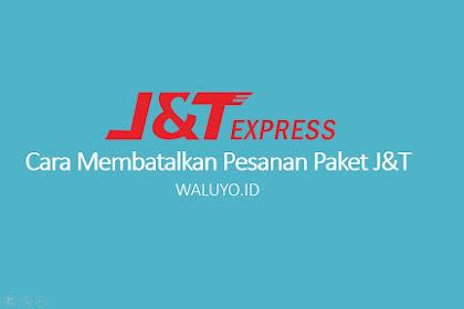 Cara Membatalkan Pesanan Paket J&T Cepat dan Mudah 2021