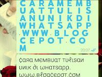 Cara Membuat Tulisan Unik di WhatsApp Dengan Fancy Text