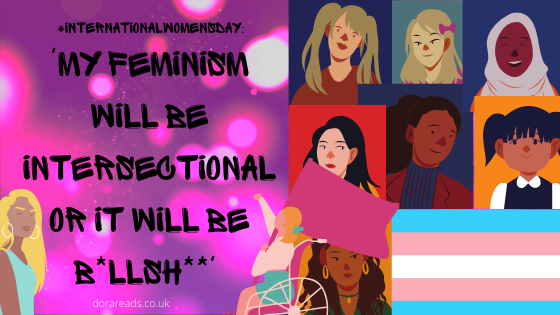 '#InternationalWomensDay: 'My Feminism Will Be Intersectional, Or It Will Be B*llsh**'' written on the left-hand side of the image, beneath it is a illustration-style Black woman with blonde hair, and a White blonde girl in a wheelchair holding a flag. On the right-hand side is a collage of illustrated/artsy headshots of different women and girls with varying skin colours and racial characteristics. One woman is weaing a hijab. In the bottom right-hand corner, finishing the collage, is a Transgender pride flag (horizontal stripes: blue/pink/white/pink/blue)