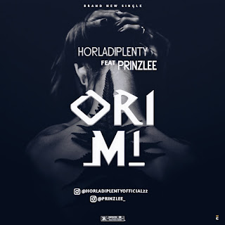 [Music] Horladiplenty Ft Prinzlee - Ori mi