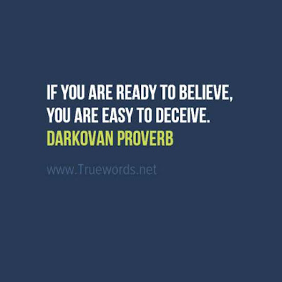 If you are ready to believe, you are easy to deceive