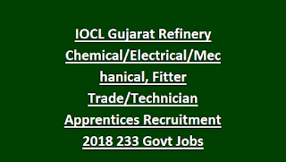 IOCL Gujarat Refinery Chemical/Electrical/Mechanical, Fitter Trade/Technician Apprentices Recruitment 2018 233 Govt Jobs