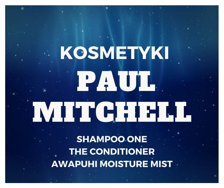 KOSMETYKI PAUL MITCHELL / SHAMPOO ONE / THE CONDITIONER / AWAPUHI MOISTURE MIST / RECENZJA