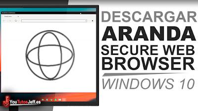 como descargar aranda secure browser, navegadores gratis, navegadores ligeros, rapidos, tutorial, español