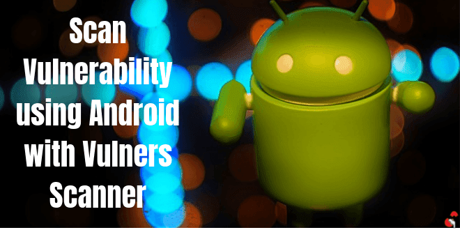 Scan Vulnerability using Android with Vulners Scanner Tool