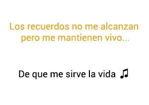 Camila De Que Me Sirve La Vida significado de la canción.