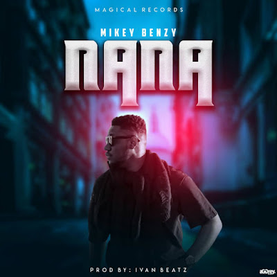Mikey Benzy - Nana (Prod. By Ivan Beatz - Audio MP3 + Stream Links)