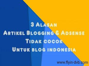 3 Alasan Kenapa Artikel Blogging dan Tips Google Adsense Tidak Cocok Untuk Adsense Indonesia