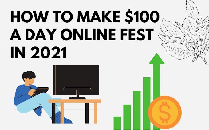 How to Make $100 a Day Online Fest in 2021
