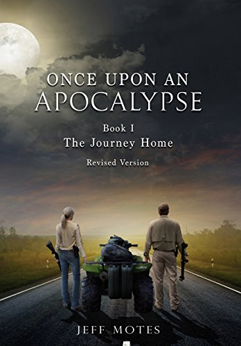 Once Upon an Apocalypse  Book 1 - The Journey Home - Revised Edition by Jeff Motes