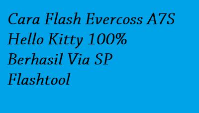 Cara Flash Evercoss A7S Hello Kitty 100% Berhasil Via SP Flashtool