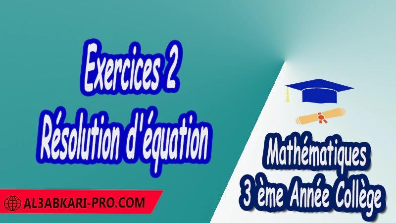 Exercices 2 Résolution d'équation - 3 ème Année Collège pdf Équations et inéquations Résolution d'équation Résolution d'un système d'équations Résolution d'équations à 1 inconnue Résolution d'équations à 2 inconnues Résolution de systèmes Mathématiques Maths Mathématiques de 3 ème Année Collège BIOF 3AC 3APIC Cours Résumé Exercices corrigés Devoirs corrigés Examens régionaux corrigés Fiches pédagogiques Contrôle corrigé Travaux dirigés td