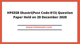 HPSSSB Shastri(Post Code-813) Question Paper Held on 20 December 2020