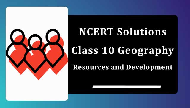 NCERT Solutions for Class 10 Geography Chapter 1 Resources and Development