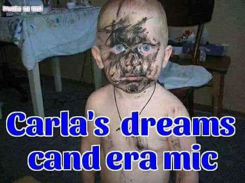 Carla's dreams când era mic