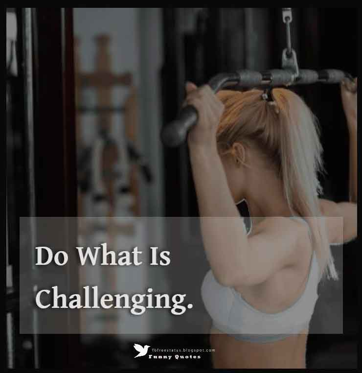 Do what is challenging.