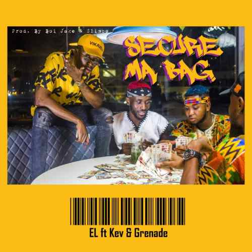 E.L. – Secure Ma Bag (Feat. Kev & Grenade) (Prod. By Boi Jake & Slimbo)