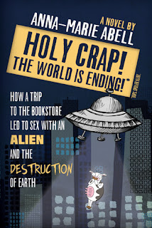 Holy Crap the World is Ending by Anna-Marie Abell
